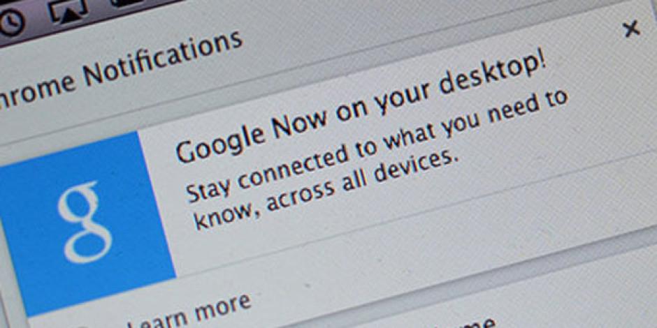 Google Now, Chrome Desteğiyle Birlikte Masaüstüne Taşındı