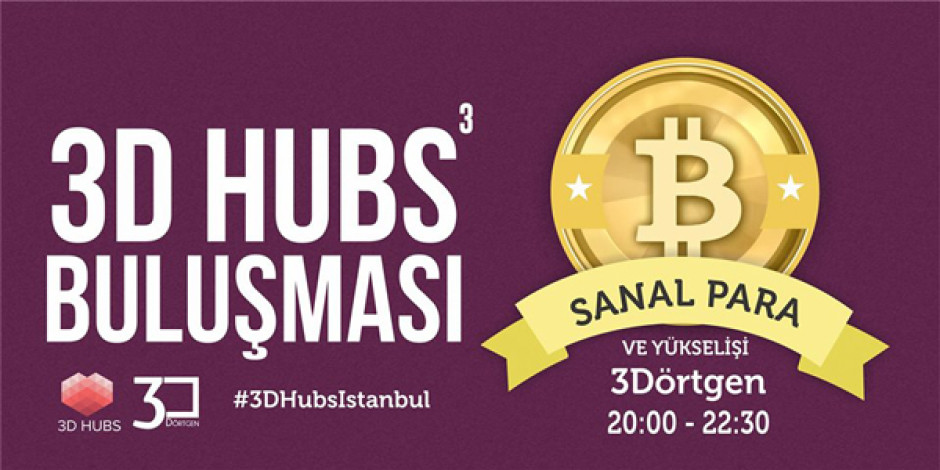 3D Hubs Buluşması'nda Bitcoin ve sanal paranın yükselişi konuşulacak