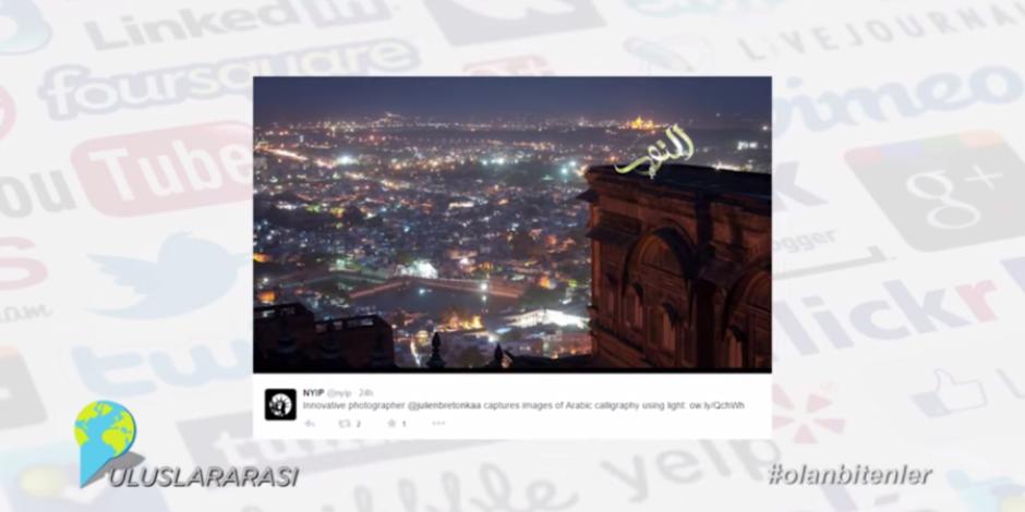 Harika ışık kaligrafileri ile sosyal medyada #olanbitenler
