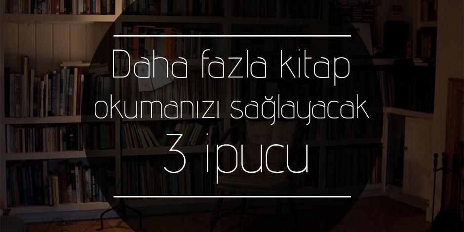 Daha fazla kitap okumanızı sağlayacak 3 ipucu