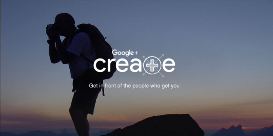 Google'ın yeni 'Create' servisi Google+'ın geleceği olabilir